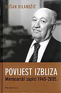 POVIJEST IZBLIZA - memoarski zapisi 1945.-2005. - dušan bilandžić
