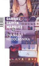 DVANAEST HODOČASNIKA - gabriel garcia marquez