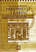 PRESVIJETLI I RABIN - Dva romana u jednom- o odnosu nadbiskupa Stepinca i rabina Freibergera i ratnoj pustolovini dvoje mladih Zagrepčana  - miroslav međimorec