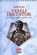 VESELI DIKTATOR - nepoznata biografija Josipa Broza Tita - žarko petan