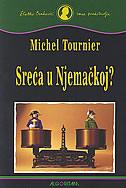 SREĆA U NJEMAČKOJ? - michel tournier
