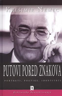 PUTOVI PORED ZNAKOVA - portreti, poetike, identiteti - krešimir nemec