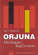 ORJUNA - ideologija i književnost - ivan j. bošković