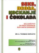 SEKS, DROGA, KOCKANJE I ČOKOLADA - najlakši put za prevladavanje svih vrsta ovisnosti - thomas dr. horvath