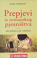 PREPJEVI IZ ROMANSKOG PJESNIŠTVA - od Sordela do Turolda - mirko tomasović