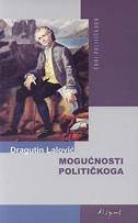 MOGUĆNOSTI POLITIČKOGA - preko građanina ka čovjeku - dragutin lalović