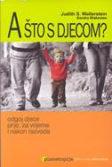 A ŠTO S DJECOM - odgoj djece prije, za vrijeme i nakon razvoda - judith s. wallerstein, sandra nlakeslee