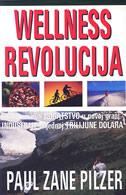 WELLNESS REVOLUCIJA - kako zaraditi bogatstvo u novoj grani industrije... - paul zane pilzer