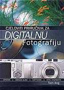 CJELOVITI PRIRUČNIK ZA DIGITALNU FOTOGRAFIJU - tom ang