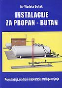 INSTALACIJE ZA PROPAN BUTAN - projektovanje, gradnja i eksploatacija malih postrojenja - vladeta buljak