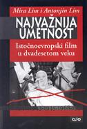 NAJVAŽNIJA UMETNOST - Istočnoevropski film u dvadesetom veku - antonin j. liehm, mira liehm