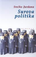 SUROVA POLITIKA - srećko jurdana