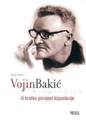VOJIN BAKIĆ ILI KRATKA POVIJEST KIPOSLAVIJE - biografija - darko bekić