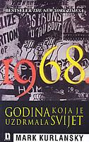 1968. -  GODINA KOJA JE UZDRMALA SVIJET - mark kurlansky