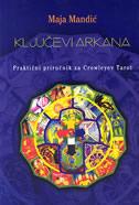 KLJUČEVI ARKANA - Praktični priručnik za Crowleyev Tarot - maja mandić