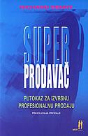 SUPER-PRODAVAČ - PUTOKAZ ZA IZVRSNU PROFESIONALNU PRODAJU - richard denny