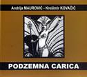 PODZEMNA CARICA  - krešimir kovačić, andrija maurović