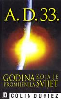 A. D. 33. - Godina koja je promijenila svijet - colin duriez