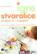 IGRE STVARALICE ZA DJECU 2-5 GODINA - prepoznajte i potaknite prirodne talente svojega djeteta - dorothy einon