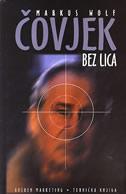 ČOVJEK BEZ LICA - šef špijuna u tajnom ratu - markus wolf