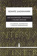 METAMORFOZA ČINJENICA I TAJNO ZNANJE - o ludama, mostovima i drugim fenomenima - renate lachmann