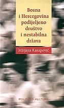 BOSNA I HERCEGOVINA - PODIJELJENO DRUŠTVO I NESTABILNA DRŽAVA - mirjana kasapović