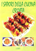 I SAPORI DELLA CUCINA CROATA - ivo semenčić, bruno šimonović