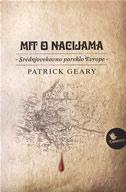 MIT O NACIJAMA - srednjovekovno poreklo Evrope - patrick j. geary