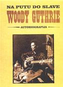 NA PUTU DO SLAVE - autobiografija - woody guthrie