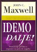 IDEMO DALJE! - pretvaranje grešaka u stepenice na putu do uspjeha - john c. maxwell