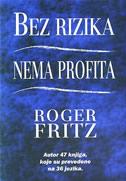 BEZ RIZIKA NEMA PROFITA - roger fritz