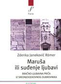MARUŠA ILI SUĐENJE LJUBAVI - bračno-ljubavna priča iz srednjovjekovnog Dubrovnika - zdenka janeković romer