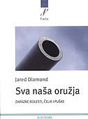 SVA NAŠA ORUŽJA - zarazne bolesti, čelik i puške - jared diamond