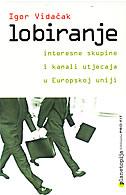 LOBIRANJE - Interesne skupine i kanali utjecaja u Europskoj uniji - igor vidačak