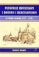 PUTOVANJE HRVATSKOM I BOSNOM I HERCEGOVINOM - u vrijeme ustanka 1875. - 1876. - charles yriarte