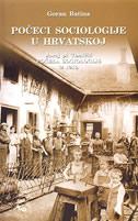 POČECI SOCIOLOGIJE U HRVATSKOJ / POČELA SOCIOLOGIJE IZ 1910.G. - juraj pl. tomičić, goran batina