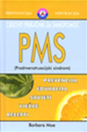 PMS (PREDMENSTRUACIJSKI SINDROM) - cjelovit priručnik za samopomoć - barbara moe