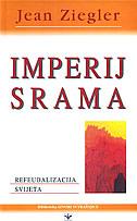 IMPERIJ SRAMA - refeudalizacija svijeta - jean ziegler