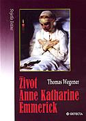 ŽIVOT ANNE KATHARINE EMMERICK - thomas wegener