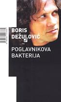POGLAVNIKOVA BAKTERIJA - boris dežulović
