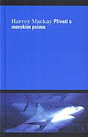 PLIVATI S MORSKIM PSIMA - harvey mackay