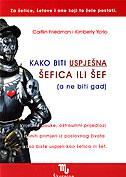 KAKO BITI USPJEŠNA ŠEFICA ILI ŠEF (A NE BITI GAD) - caitlin friedman, kimberly yorio