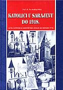 KATOLICI U SARAJEVU DO 1918. - andrija nikić