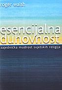 ESENCIJALNA DUHOVNOST - Zajednička mudrost svjetskih religija - roger walsh