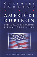 AMERIČKI RUBIKON - militarizam, tajnovitost i kraj republike - chalmers johnson