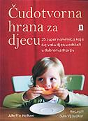 ČUDOTVORNA HRANA ZA DJECU - 25 namirnica koje će vašu djecu održati u dobrom zdravlju - juliette kellow, sunil vijayakar