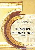 TRAGOVI MARKETINGA 1574-1940. - Prošlost za budućnost - zorica (prir.) stablović bulajić