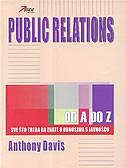 PUBLIC RELATIONS OD A DO Z - Sve što treba da znate o odnosima s javnošću - anthony davis