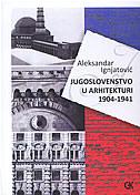 JUGOSLAVENSTVO U ARHITEKTURI 1904-1941 - aleksandar ignjatović