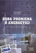 DOBA PROMJENA U ENERGETICI - Lice i naličje u privatizaciji INE - stevo kolundžić, tomislav dragičević, mladen proštenik